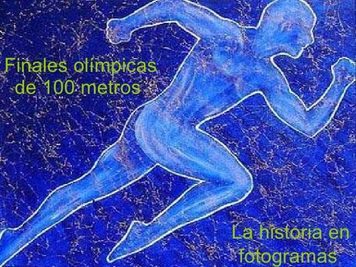 Finales olímpicas de 100 metros  La historia en fotogramas