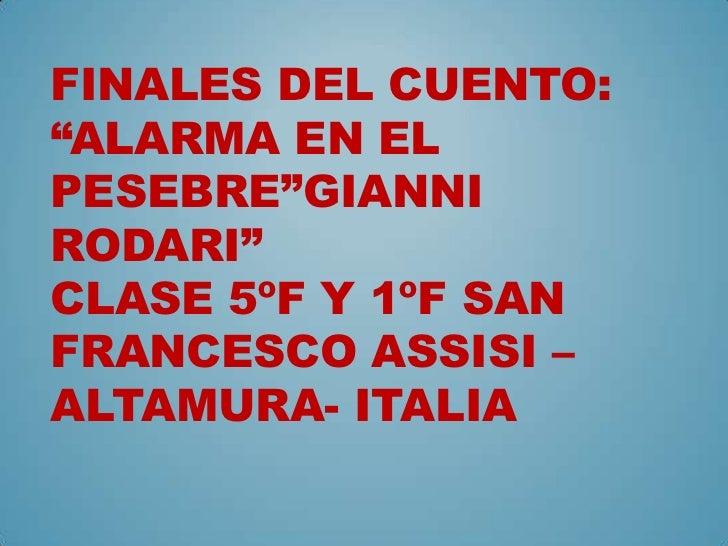 "FINALES DEL CUENTO:""ALARMA EN ELPESEBRE""GIANNIRODARI""CLASE 5ºF Y 1ºF SANFRANCESCO ASSISI –ALTAMURA- ITALIA"