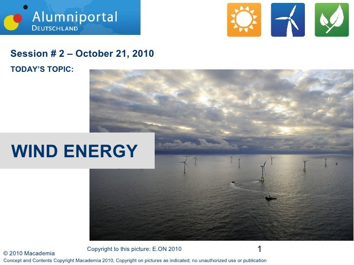 Session # 2 – October 21, 2010    TODAY'S TOPIC:        WIND ENERGY     © 2010 Macademia                                  ...