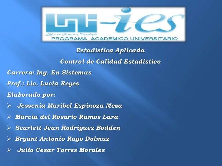 Estadística Aplicada                 Control de Calidad EstadísticoCarrera: Ing. En SistemasProf.: Lic. Lucia ReyesElabora...