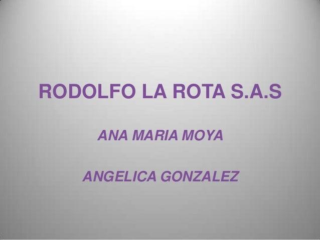 RODOLFO LA ROTA S.A.S     ANA MARIA MOYA   ANGELICA GONZALEZ