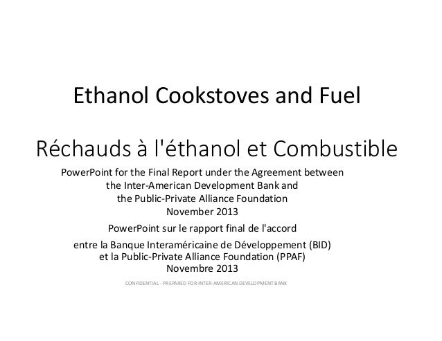 Ethanol Cookstoves and Fuel Réchauds à l'éthanol et Combustible PowerPoint for the Final Report under the Agreement betwee...