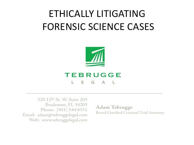ETHICALLY LITIGATING FORENSIC SCIENCE CASES