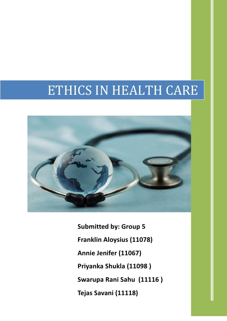 ETHICS IN HEALTH CARE    Submitted by: Group 5    Franklin Aloysius (11078)    Annie Jenifer (11067)    Priyanka Shukla (1...