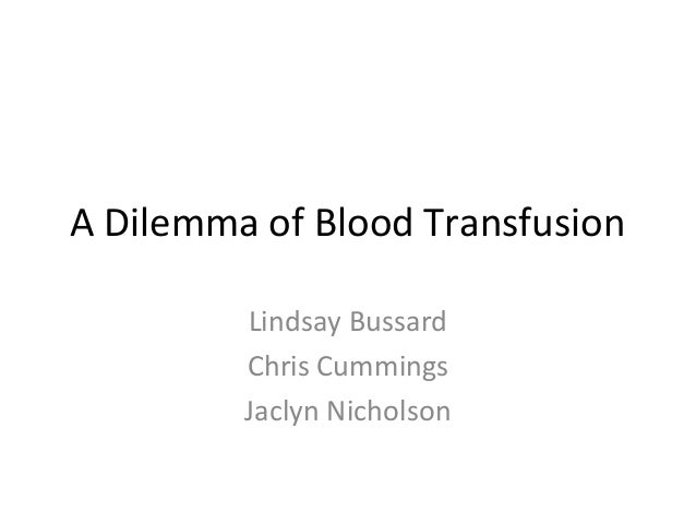A Dilemma of Blood Transfusion Lindsay Bussard Chris Cummings Jaclyn Nicholson