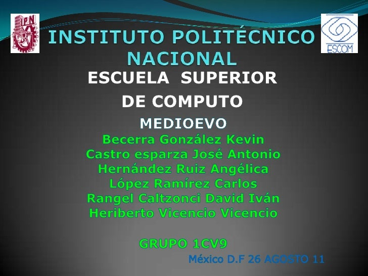 INSTITUTO POLITÉCNICO NACIONAL<br />ESCUELA  SUPERIOR <br />DE COMPUTO<br />MEDIOEVO<br />Becerra González Kevin<br />Cast...
