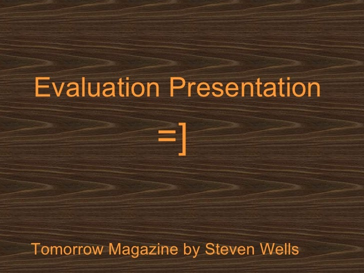 Evaluation Presentation =] Tomorrow Magazine by Steven Wells