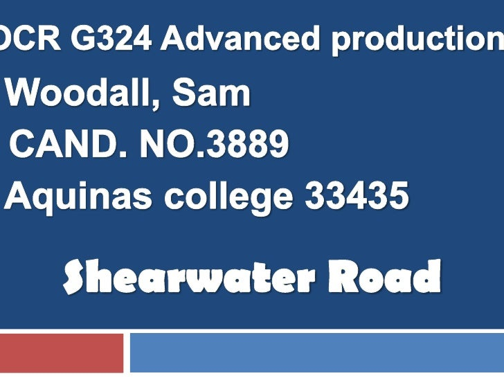 OCR G324 Advanced production<br />Woodall, Sam<br />CAND. NO.3889<br />Aquinas college 33435<br />Shearwater Road <br />