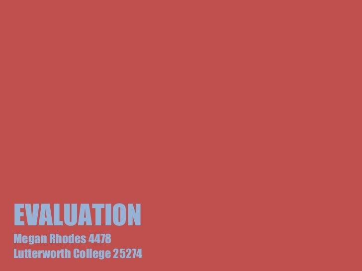 EVALUATION Megan Rhodes 4478 Lutterworth College 25274