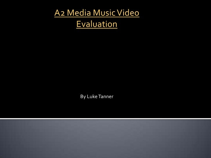 A2 Media Music Video    Evaluation      By Luke Tanner