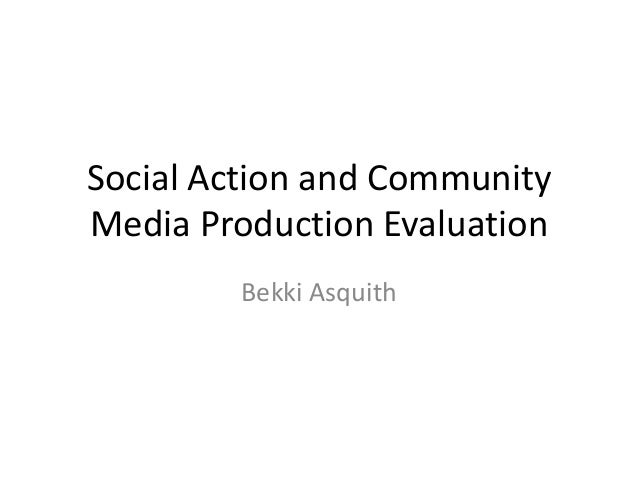 Social Action and Community Media Production Evaluation Bekki Asquith