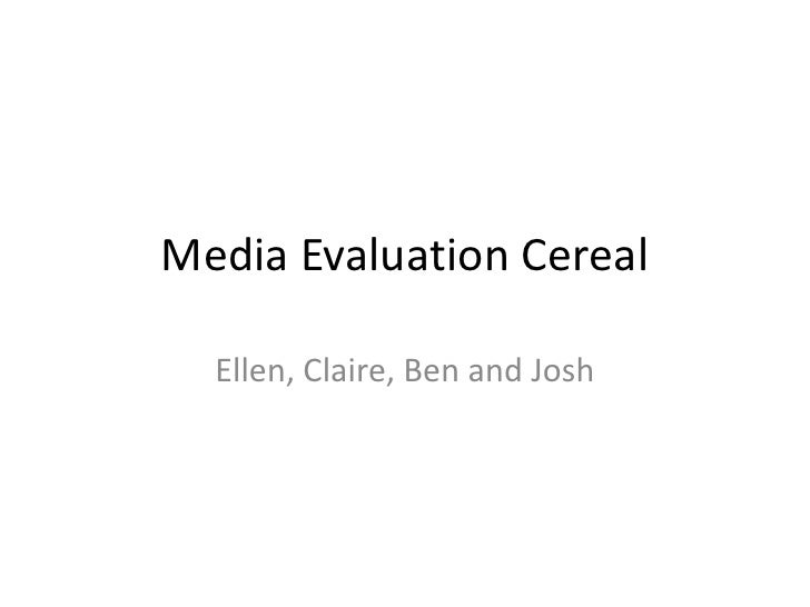 Media Evaluation Cereal  Ellen, Claire, Ben and Josh