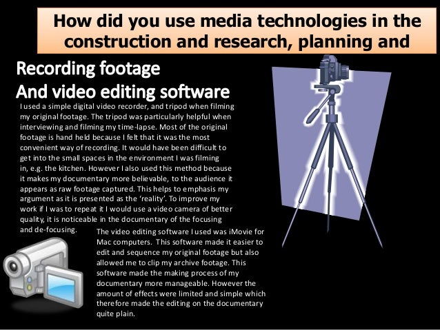 How did you use media technologies in the construction and research, planning and evaluation stages? I used a simple digit...