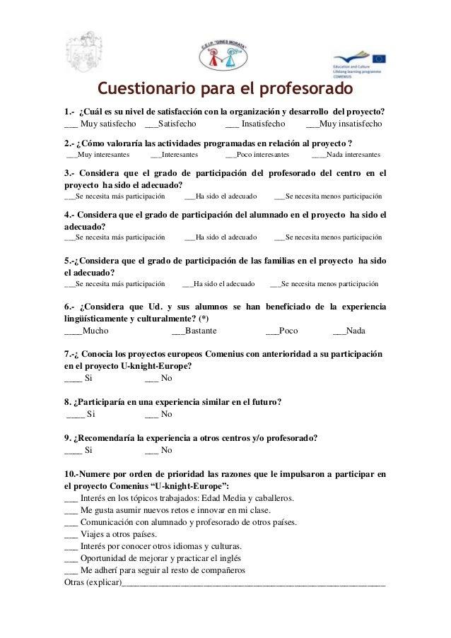 Cuestionario para el profesorado 1.- ¿Cuál es su nivel de satisfacción con la organización y desarrollo del proyecto? ___ ...