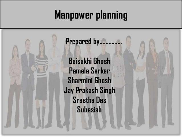 Manpower planning• Presented by…………………               Prepared by……………               Baisakhi Ghosh               Pamela Sa...