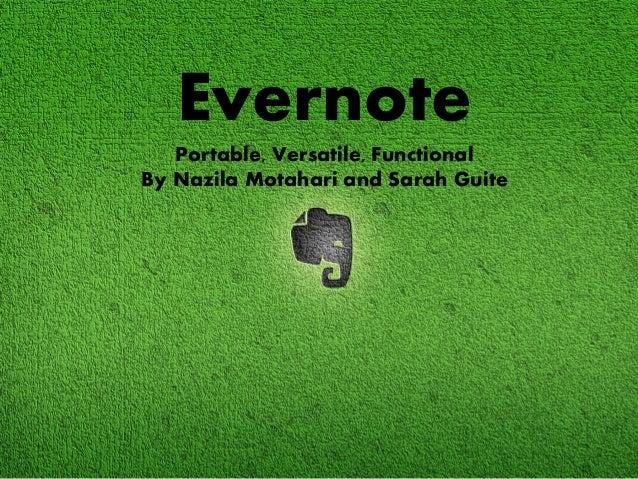 Evernote   Portable, Versatile, FunctionalBy Nazila Motahari and Sarah Guite
