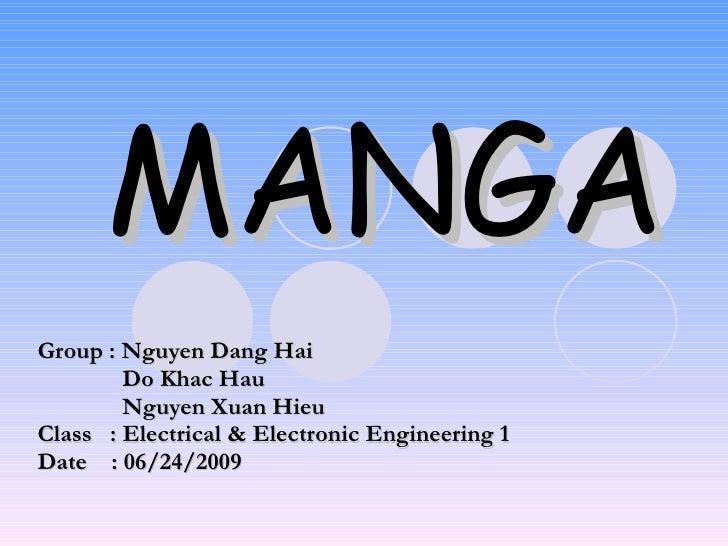 MANGA Group : Nguyen Dang Hai Do Khac Hau Nguyen Xuan Hieu Class  : Electrical & Electronic Engineering 1 Date  : 06/24/2009