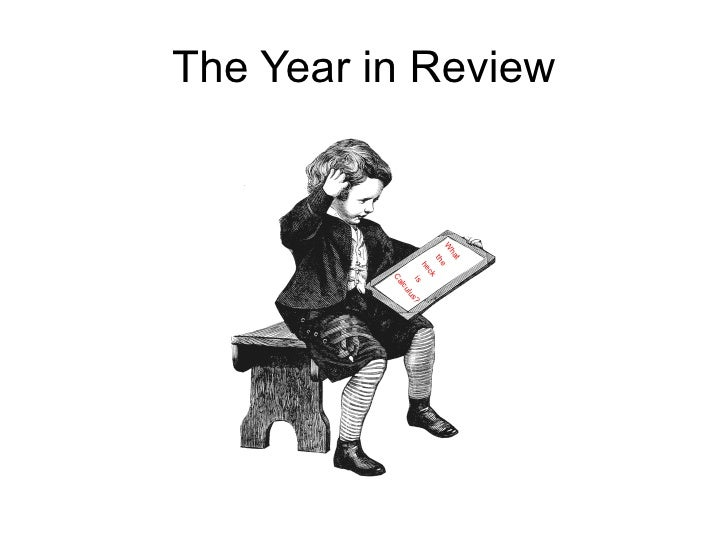 The Year in Review What the heck  is Calculus?