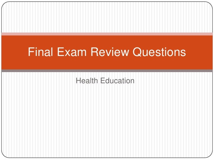 Final Exam Review Questions        Health Education