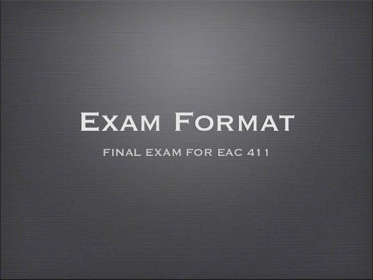 Exam Format FINAL EXAM FOR EAC 411