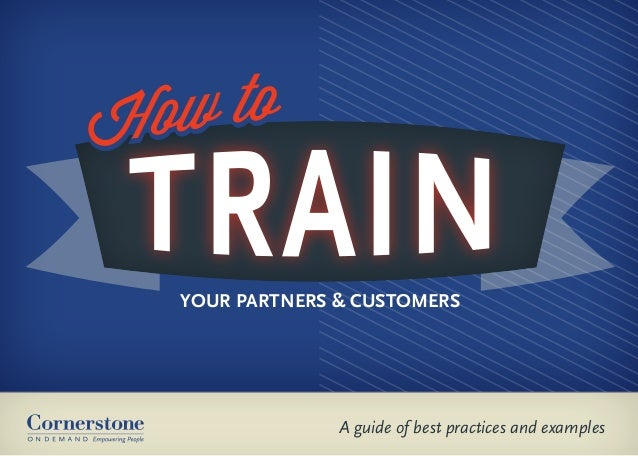A guide of best practices and examples YOUR PARTNERS & CUSTOMERS