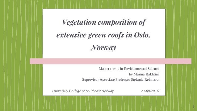 Vegetation composition of extensive green roofs in Oslo, Norway Master thesis in Environmental Science by Marina Bakhtina ...