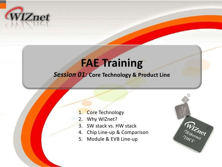 FAE Training<br />Session 01: Core Technology & Product Line<br />Core Technology<br />Why WIZnet?<br />SW stack vs. HW st...