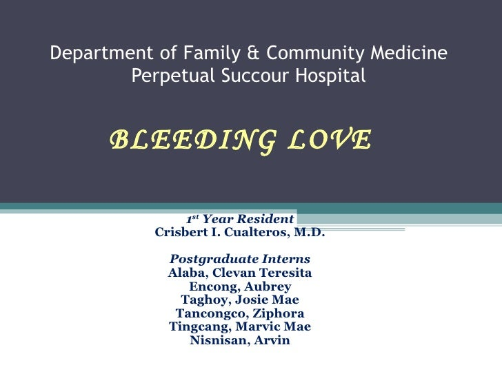 Department of Family & Community Medicine         Perpetual Succour Hospital         BLEEDING LOVE          FAMILY CASE PR...
