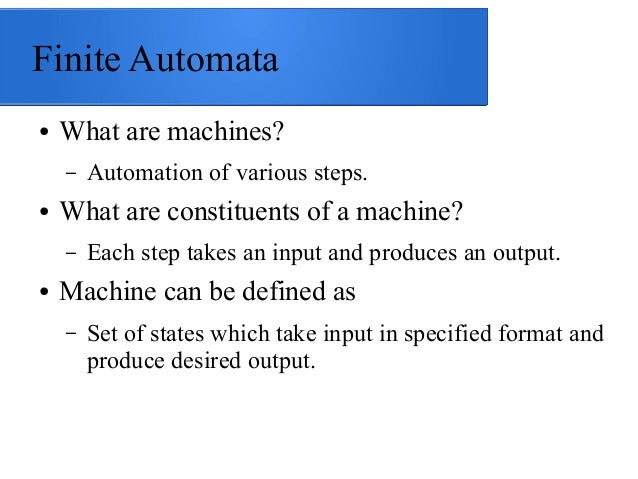 Finite Automata ●  What are machines? –  ●  What are constituents of a machine? –  ●  Automation of various steps. Each st...