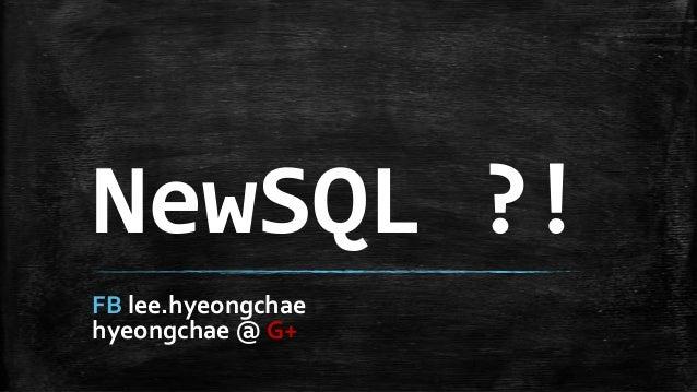 NewSQL ?!FB lee.hyeongchaehyeongchae @ G+