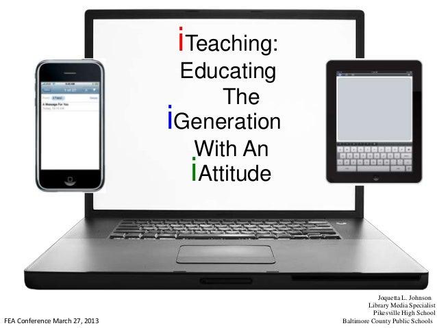 iTeaching:                                 Educating                                      The                             ...