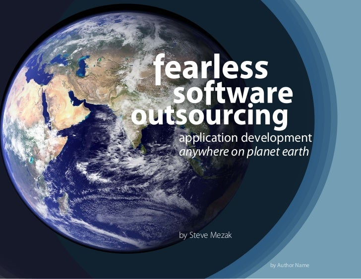 outsourcing   application development   anywhere on planet earth   by Steve Mezak                    by Author Name