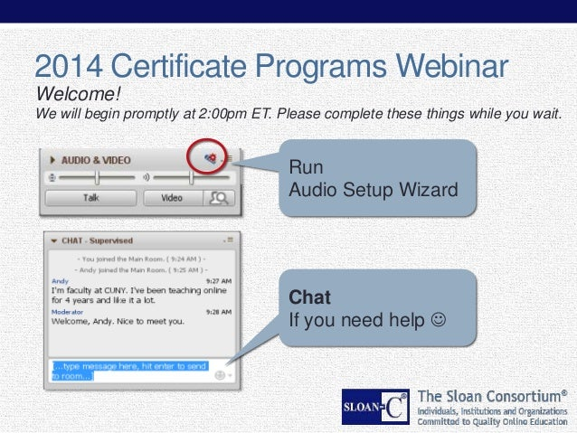 2014 Certificate Programs Webinar Welcome! We will begin promptly at 2:00pm ET. Please complete these things while you wai...