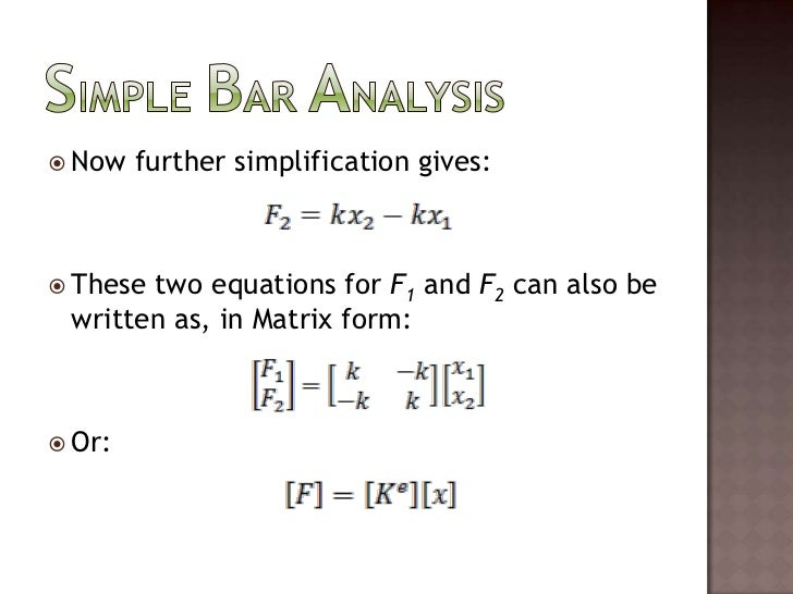 Simple Bar Analysis<br />Now further simplification gives:<br />These two equations for F1 and F2 can also be written as, ...