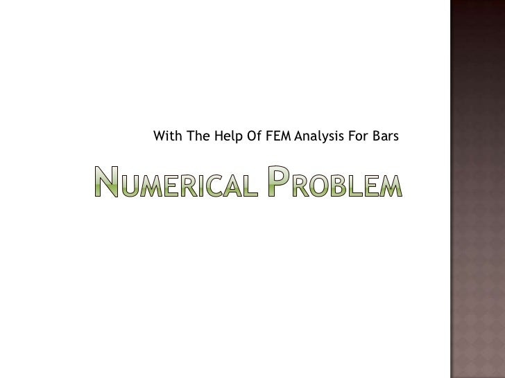 Numerical Problem<br />With The Help Of FEM Analysis For Bars<br />