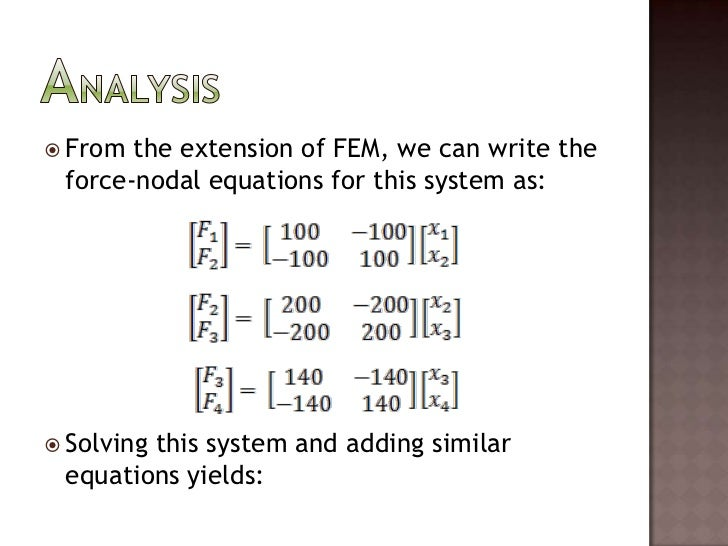 From the extension of FEM, we can write the force-nodal equations for this system as:<br />Solving this system and adding ...