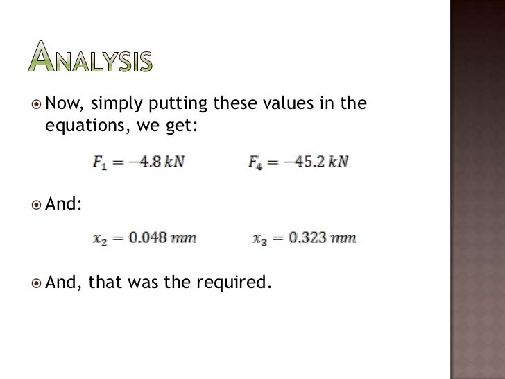 Now, simply putting these values in the equations, we get:<br />And:<br />And, that was the required.<br />Analysis<br />