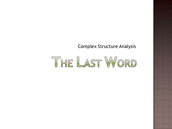 The Last Word<br />Complex Structure Analysis<br />