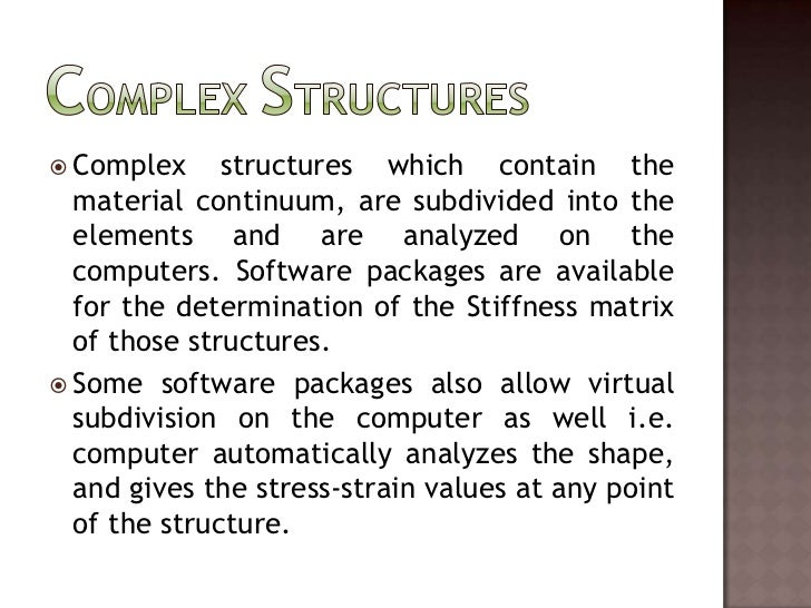 Complex Structures<br />Complex structures which contain the material continuum, are subdivided into the elements and are ...