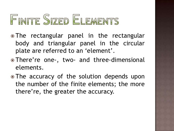 Finite Sized Elements<br />The rectangular panel in the rectangular body and triangular panel in the circular plate are re...
