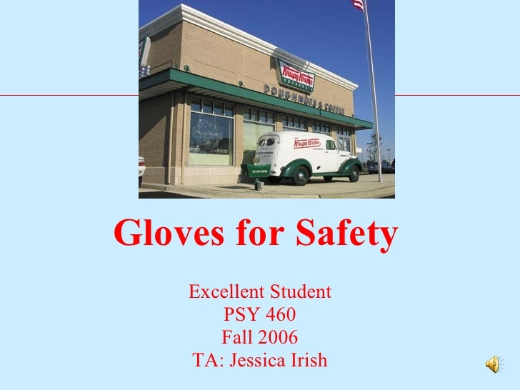 Gloves for Safety   Excellent Student PSY 460 Fall 2006 TA: Jessica Irish