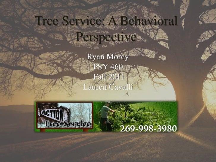 Tree Service: A Behavioral       Perspective         Ryan Morey          PSY 460          Fall 2011        Lauren Cavalli