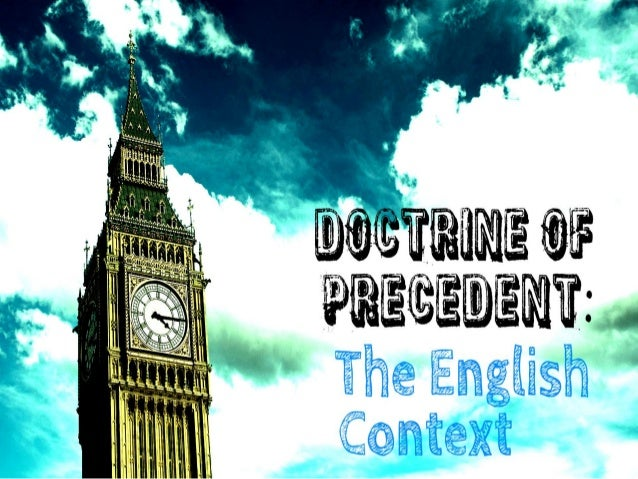 Doctrine of precedent is recognized in Indian legal system also being a 'descendant' ofthe British legal system. The main ...