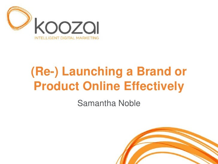(Re-) Launching a Brand or Product Online Effectively        Samantha Noble                              1