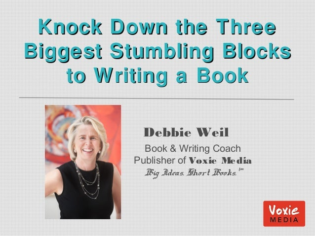 Debbie Weil Book & Writing Coach Publisher of Voxie Media Big Ideas. Short Books.™ Knock Down the ThreeKnock Down the Thre...