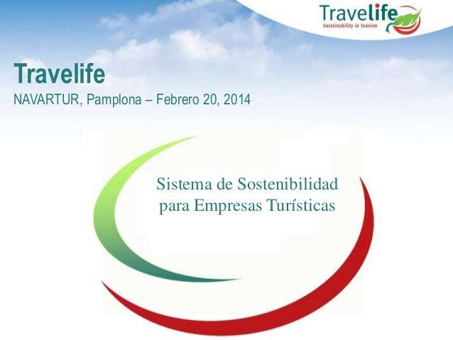 Travelife NAVARTUR, Pamplona – Febrero 20, 2014  Sistema de Sostenibilidad para Empresas Turísticas