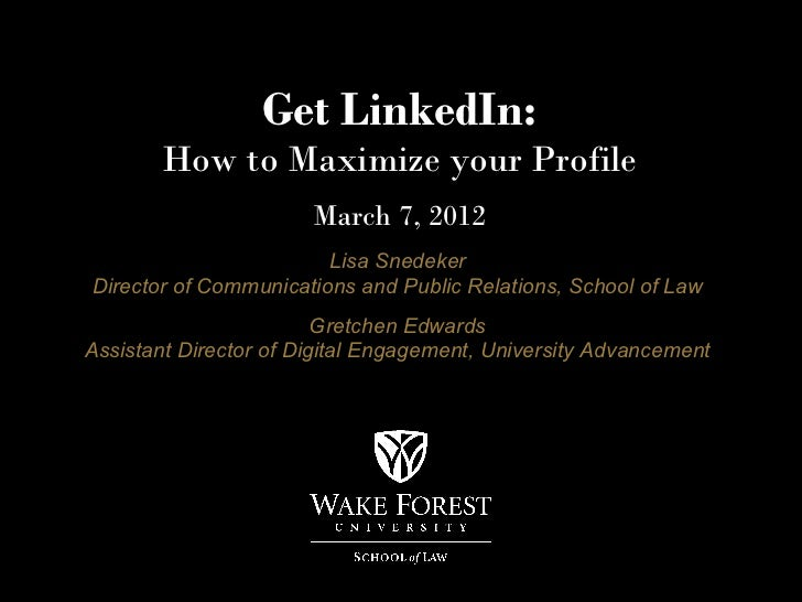 Get LinkedIn:       How to Maximize your Profile                       March 7, 2012                        Lisa SnedekerD...