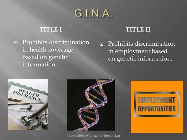 genetic information nondiscrimination act The genetic information nondiscrimination act of 2008 (gina) congressional research service 2 background human genome research almost all diseases have a genetic component and, therefore, genomic research has the potential.