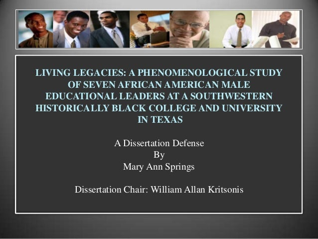 LIVING LEGACIES: A PHENOMENOLOGICAL STUDYOF SEVEN AFRICAN AMERICAN MALEEDUCATIONAL LEADERS AT A SOUTHWESTERNHISTORICALLY B...