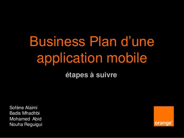 étapes à suivre Business Plan d'une application mobile Sofène Alaimi Badis Mhadhbi Mohamed Abid Nouha Reguigui